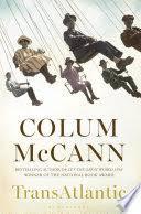 <b>TransAtlantic: A</b> Novel - Colum McCann - Google Books