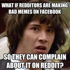 Bad Facebook Memes Reddit - bad facebook memes reddit also Meme ... via Relatably.com