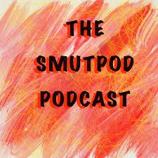 SmutPod's Podcast