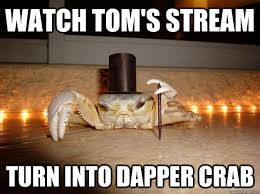 Watch Tom's stream Turn into dapper crab - Fancy Crab - quickmeme via Relatably.com