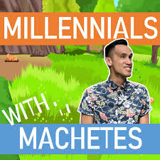 Millennials with Machetes