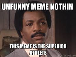 unfunny meme nothin this meme is the superior athlete - Overly ... via Relatably.com