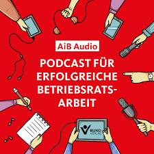 AiB Audio - Podcast für erfolgreiche Betriebsratsarbeit