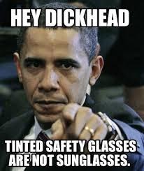 Meme Maker - Hey Dickhead Tinted Safety Glasses are NOT Sunglasses ... via Relatably.com