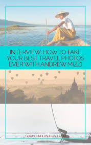 interview how to take your best travel photos ever andrew get your best travel photos ever tips from andrew mizzi of andrewmizziphotography com