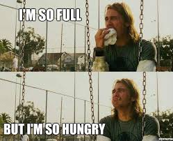 Im So Full But Im So Hungry | WeKnowMemes via Relatably.com