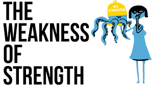 weakness of strength the stength of weakness improvised life