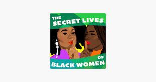 The <b>Secret</b> Lives of Black <b>Women</b> on <b>Apple</b> Podcasts