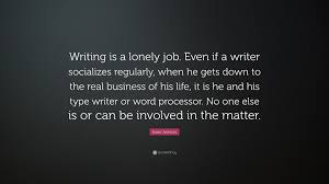isaac asimov quote writing is a lonely job even if a writer isaac asimov quote writing is a lonely job even if a writer socializes
