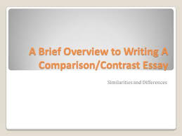 how to write a successful essay what are comparison and contrast  a brief overview to writing a comparisoncontrast essay similarities and differences