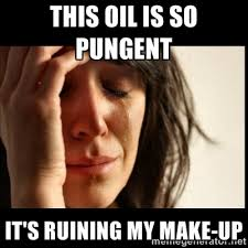 This oil is so pungent It's ruining my make-up - First world ... via Relatably.com