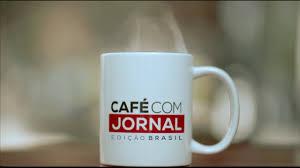 Resultado de imagem para Café com Jornal - Edição Brasil