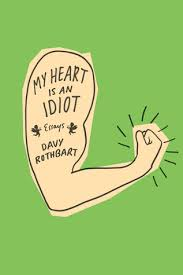 my heart is an idiot essays by davy rothbart  reviews  my heart is an idiot essays by davy rothbart  reviews discussion bookclubs lists