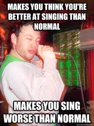 Scumbag Drunken Singing memes | quickmeme via Relatably.com