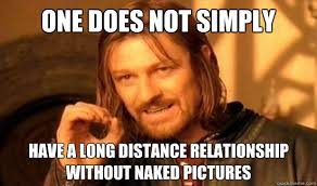 One Does Not Simply Have a long distance relationship without ... via Relatably.com