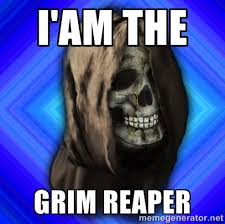 I'AM THE GRIM REAPER - Scytheman | Meme Generator via Relatably.com