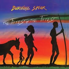<b>Burning Spear</b>: The Fittest Of The Fittest (Remastered) - Music on ...