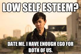 Low Self esteem? Date me. I have enough ego for both of us ... via Relatably.com