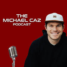 The Michael Caz Podcast