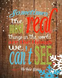 """The Polar Express Movie Quote - """"Sometimes the most real things in ..."""