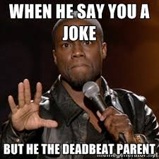 When he say you a joke But he the deadbeat parent - Kevin Hart ... via Relatably.com