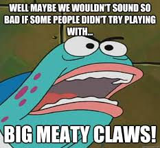 Big Meaty Claw memes | quickmeme via Relatably.com