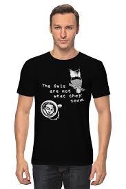 Футболка классическая The <b>owls</b> are not what they seem #428570 ...