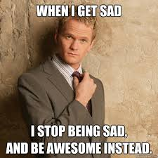 When I get sad I stop being sad, and be awesome instead. - barney ... via Relatably.com