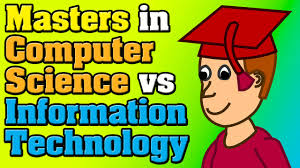 should i get masters in computer science vs information technology should i get masters in computer science vs information technology