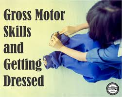 gross motor skills and independent dressing your therapy source