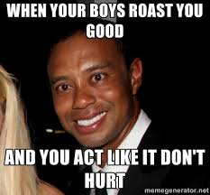 When your boys roast you good and you act like it don't hurt ... via Relatably.com