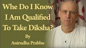 whe do i know i am qualified to take diksha by anirudha prabhu whe do i know i am qualified to take diksha by anirudha prabhu