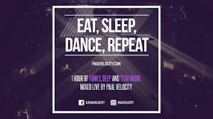 Paul Velocity - <b>Eat</b>, <b>Sleep</b>, <b>Dance</b>, <b>Repeat</b> - YouTube