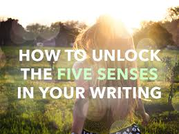 how to unlock the five senses in your writing