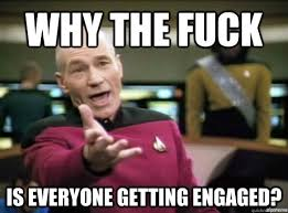 Why the fuck is everyone getting engaged? - Misc - quickmeme via Relatably.com