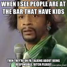 WHEN I SEE PEOPLE ARE AT THE BAR THAT HAVE KIDS THEN THEY'RE ON FB ... via Relatably.com