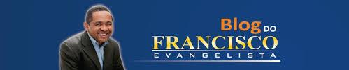 Resultado de imagem para blog do francisco evangelista
