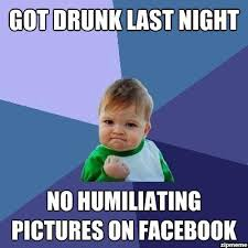 Got Drunk Last Night No Humiliating Pictures On Facebook | WeKnowMemes via Relatably.com