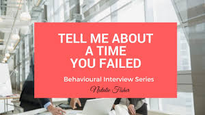 behavioural interview question tell me about a time you failed behavioural interview question tell me about a time you failed
