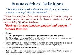 business ethics  business ethics definitions to educate the mind out the morals is to educate a menace to society theodore roosevelt