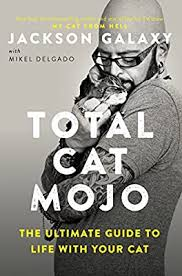 Total <b>Cat</b> Mojo: The Ultimate Guide to <b>Life</b> with Your <b>Cat</b>: Galaxy ...
