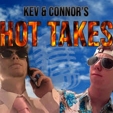Kev and Connor's Hot Takes