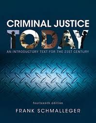 Schmalleger  Criminal Justice Today  An Introductory Text for the     Pearson Higher Education Criminal Justice Today  An Introductory Text for the   st Century    th Edition
