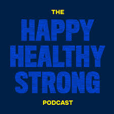 HAPPY-HEALTHY-STRONG PODCAST