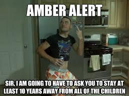 amber alert Sir, i am going to have to ask you to stay at least 10 ... via Relatably.com