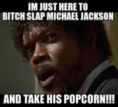 I am Just Here to Slap Michael Jackson and Take his Popcorn - I ... via Relatably.com
