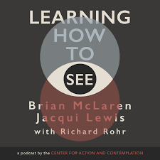 Learning How to See with Brian McLaren, Jacqui Lewis and Richard Rohr