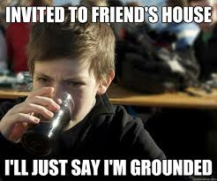 Invited to friend's house I'll just say I'm grounded - Lazy ... via Relatably.com