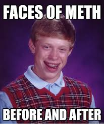 Faces of Meth Before and After - Bad Luck Brian - quickmeme via Relatably.com