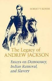 legacy of andrew jackson  essays on democracy  indian removal  and